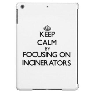Guarde la calma centrándose en los incineradores