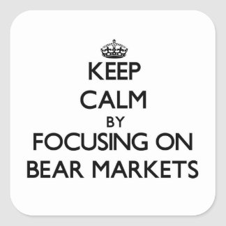 Guarde la calma centrándose en mercados bajistas calcomania cuadrada personalizada