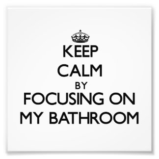 Guarde la calma centrándose en mi cuarto de baño arte fotografico