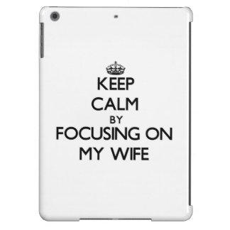 Guarde la calma centrándose en mi esposa