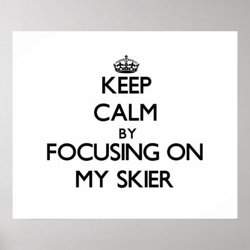 Guarde la calma centrándose en mi esquiador posters