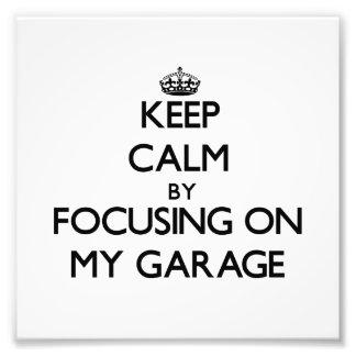 Guarde la calma centrándose en mi garaje impresion fotografica