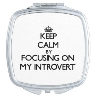 Guarde la calma centrándose en mi introvertido espejos de maquillaje
