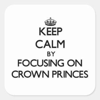 Guarde la calma centrándose en Príncipes herederos Calcomanía Cuadradas Personalizada