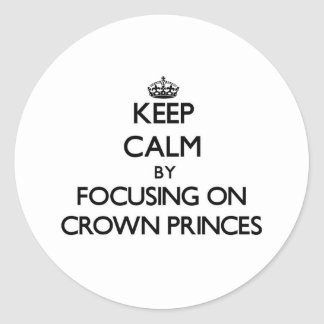 Guarde la calma centrándose en Príncipes herederos Pegatina Redonda