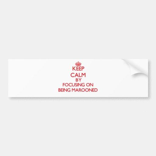 Guarde la calma centrándose en ser abandonado etiqueta de parachoque