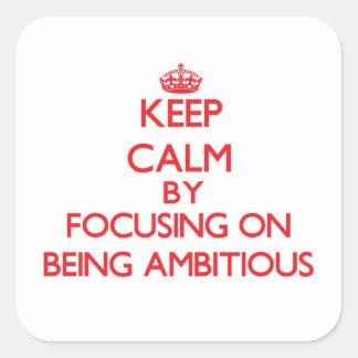Guarde la calma centrándose en ser ambicioso colcomanias cuadradases