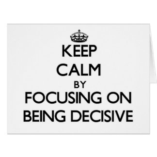 Guarde la calma centrándose en ser decisivo