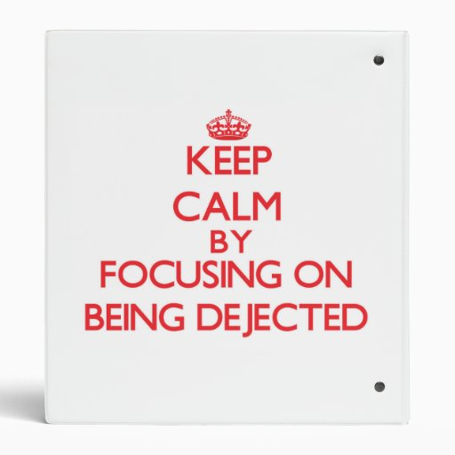 Guarde la calma centrándose en ser Dejected