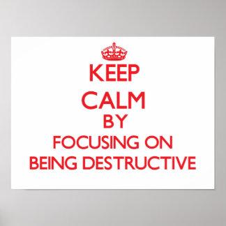 Guarde la calma centrándose en ser destructivo posters