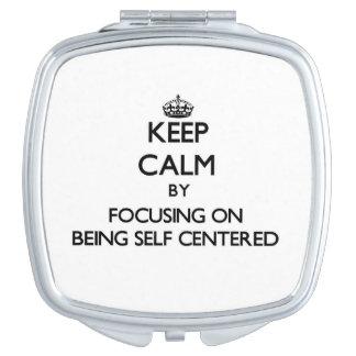 Guarde la calma centrándose en ser egocéntrico espejos de maquillaje