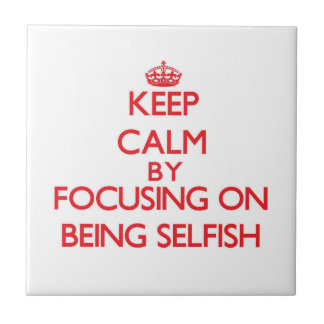 Guarde la calma centrándose en ser egoísta azulejo