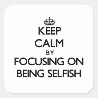 Guarde la calma centrándose en ser egoísta pegatinas cuadradases