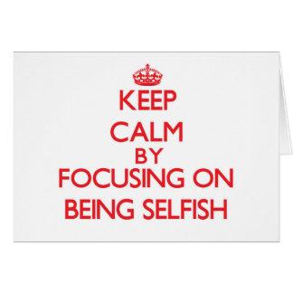 Guarde la calma centrándose en ser egoísta tarjeta de felicitación