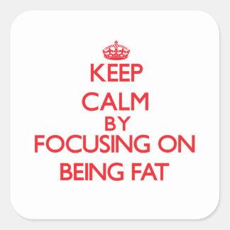 Guarde la calma centrándose en ser gordo