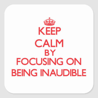 Guarde la calma centrándose en ser inaudible calcomanías cuadradass