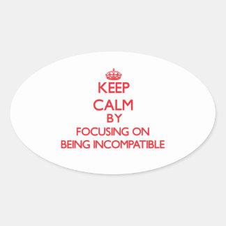 Guarde la calma centrándose en ser incompatible calcomanías de ovaladas