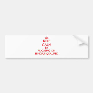 Guarde la calma centrándose en ser incompetente etiqueta de parachoque