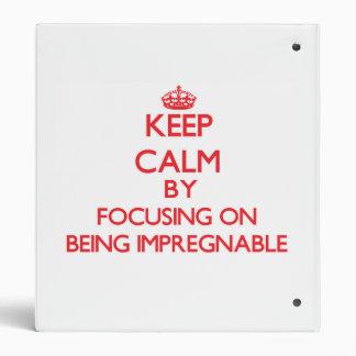 Guarde la calma centrándose en ser inexpugnable
