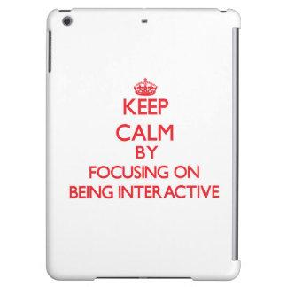 Guarde la calma centrándose en ser interactivo