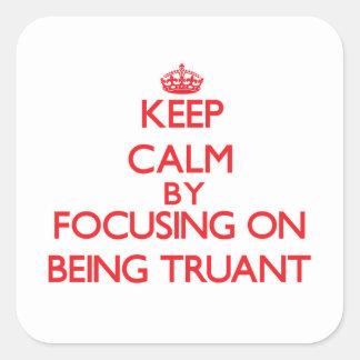 Guarde la calma centrándose en ser Truant Pegatina Cuadradas Personalizada