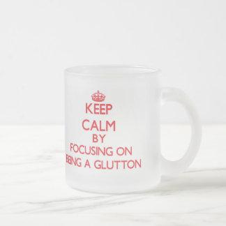 Guarde la calma centrándose en ser un Glutton Taza De Café
