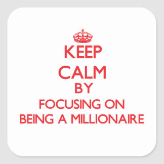 Guarde la calma centrándose en ser un millonario pegatina cuadrada
