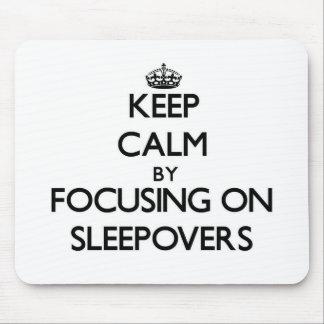 Guarde la calma centrándose en Sleepovers Alfombrilla De Ratón