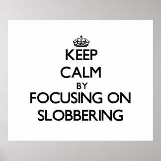 Guarde la calma centrándose en Slobbering