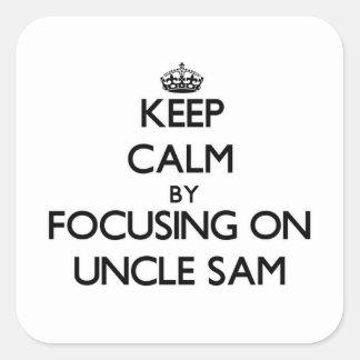 Guarde la calma centrándose en tío Sam Calcomanías Cuadradass