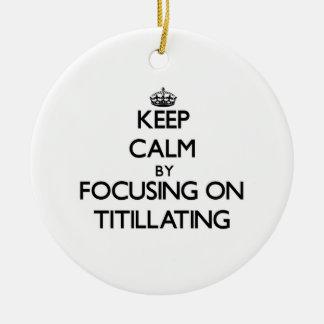 Guarde la calma centrándose en Titillating
