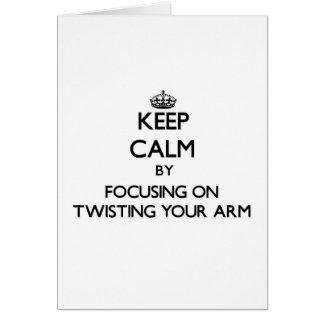 Guarde la calma centrándose en torcer su brazo