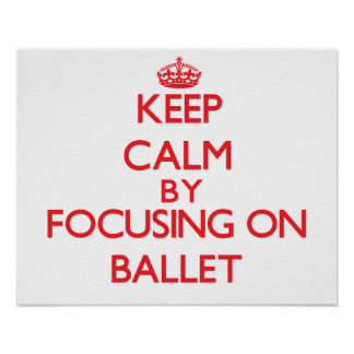 Guarde la calma centrándose encendido en ballet posters