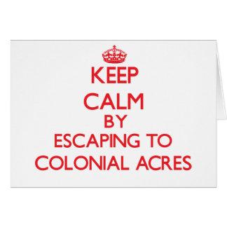 Guarde la calma escapándose a los acres coloniales tarjeta de felicitación