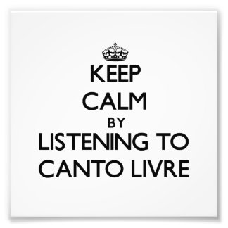 Guarde la calma escuchando el LIVRE del CANTO Impresión Fotográfica