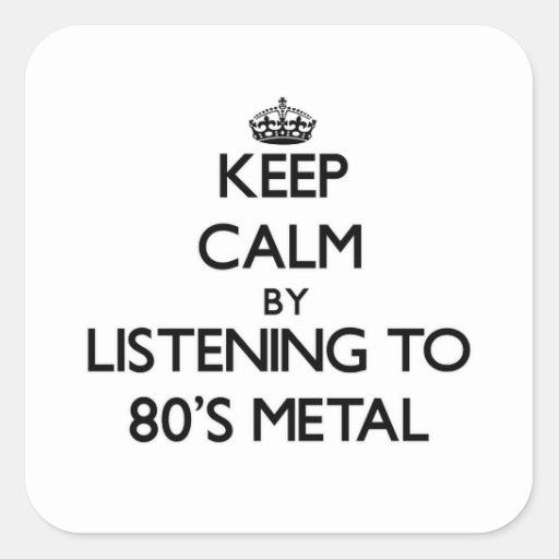 Guarde la calma escuchando el METAL de los años 80 Pegatina Cuadrada