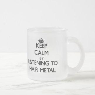 Guarde la calma escuchando el METAL del PELO Tazas