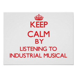 Guarde la calma escuchando el MUSICAL INDUSTRIAL Impresiones