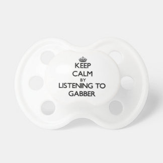 Guarde la calma escuchando GABBER Chupetes Para Bebes