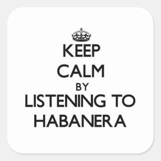 Guarde la calma escuchando HABANERA Calcomanía Cuadradas