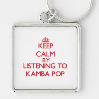 Guarde la calma escuchando KAMBA POP Llaveros Personalizados