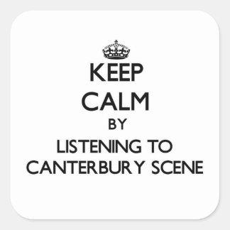 Guarde la calma escuchando la ESCENA de CANTORBERY Pegatina Cuadrada