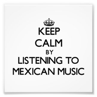 Guarde la calma escuchando la MÚSICA MEXICANA Arte Fotográfico