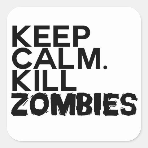 Guarde la calma. Mate a los zombis Pegatinas Cuadradas