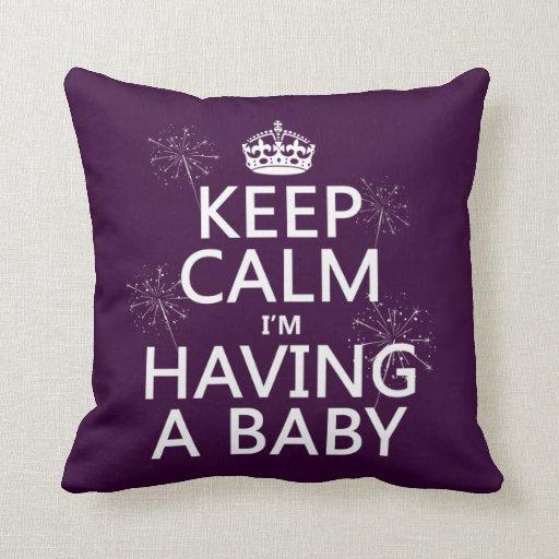 Guarde la calma que estoy teniendo un bebé (cualqu almohada