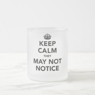Guarde la calma que pueden no notar taza