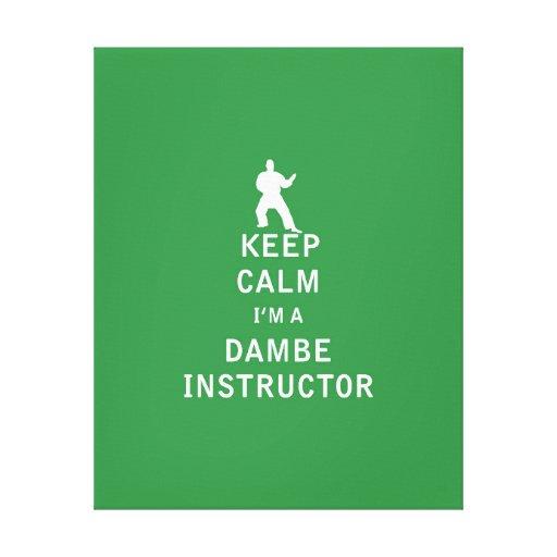 Guarde la calma que soy instructor de Dambe Impresión De Lienzo