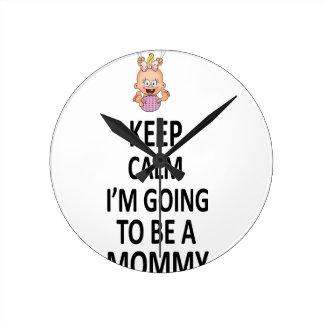 Guarde la calma que voy a ser una mamá reloj redondo mediano