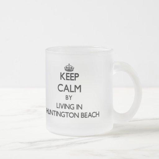 Guarde la calma viviendo en Huntington Beach Tazas