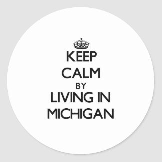 Guarde la calma viviendo en Michigan Pegatina Redonda